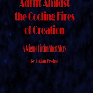 Adrift Amidst the Cooling Fires of Creation